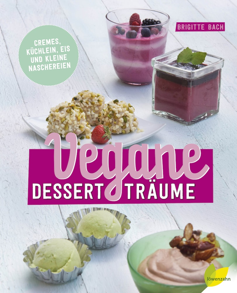 """Frisch gelesen: """"Vegane Dessertträume"""" von Brigitte Bach – mit Rezept und Verlosung"""